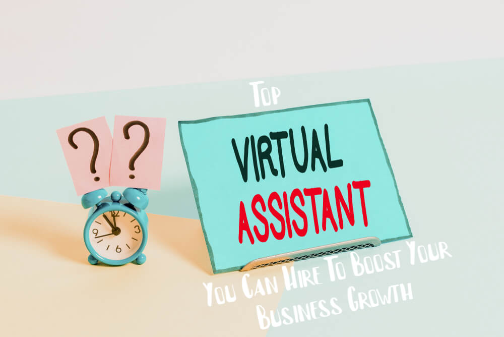Top Virtual Assistant You Can Hire To Boost Your Business Growth
