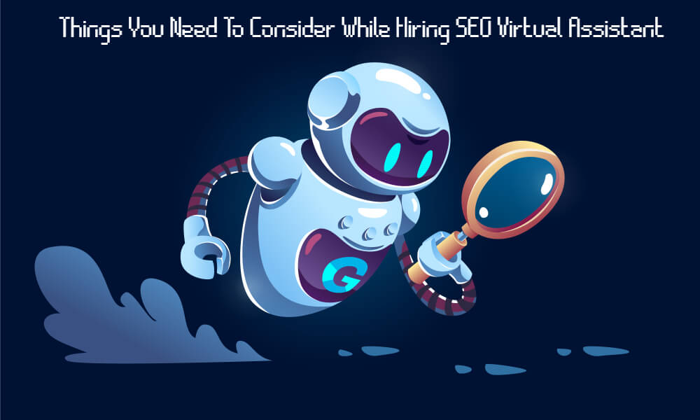 Things You Need To Consider While Hiring SEO Virtual Assistant